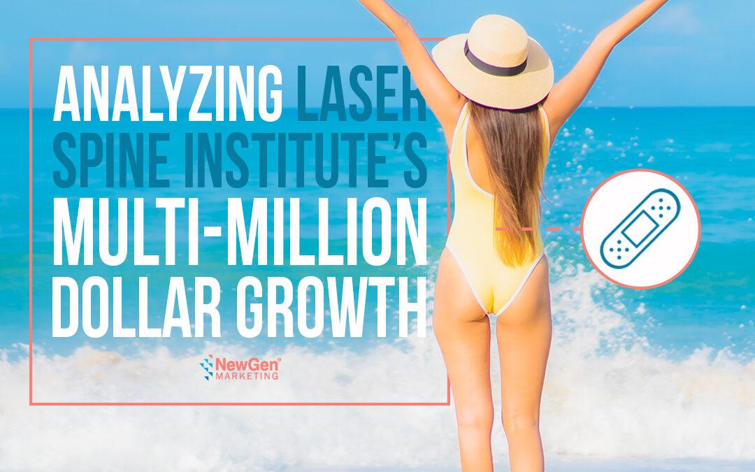Analyzing Laser Spine Institute's Multi-Million Dollar Growth