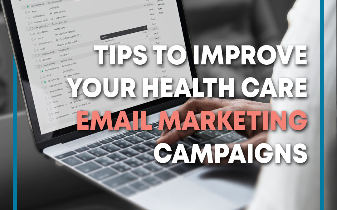 Tips to Improve Your Health Care Email Marketing Campaigns