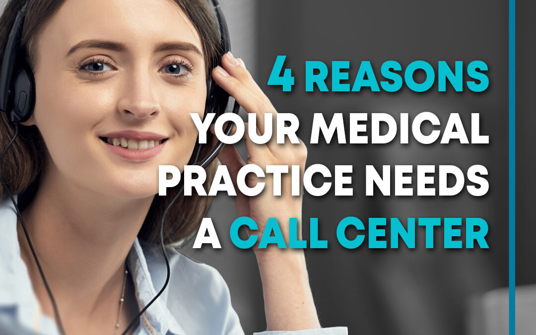 4 Reasons Your Medical Practice Needs a Call Center