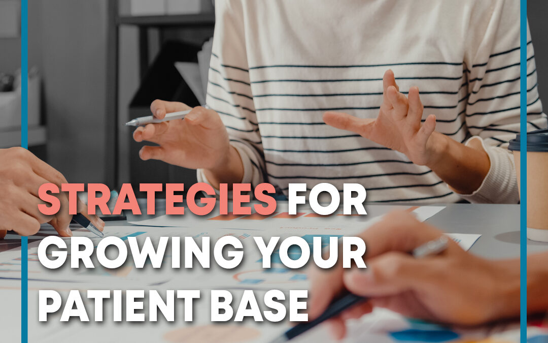 Strategies for Growing Your Patient Base and Practice