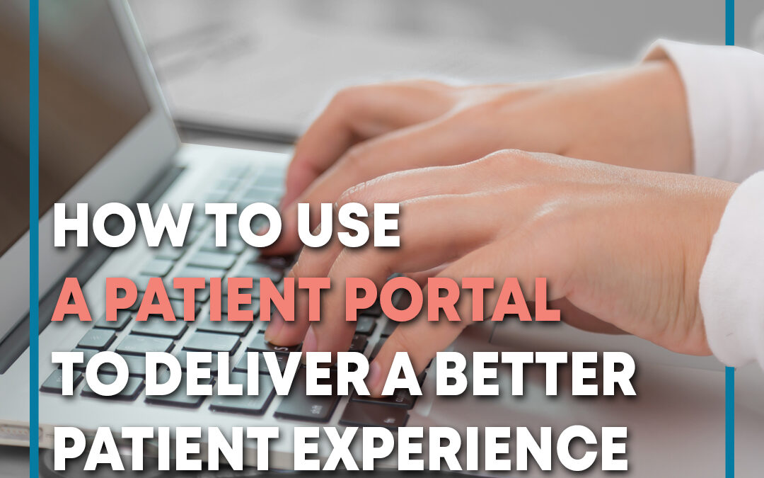 How to Use a Patient Portal to Deliver a Better Patient Experience