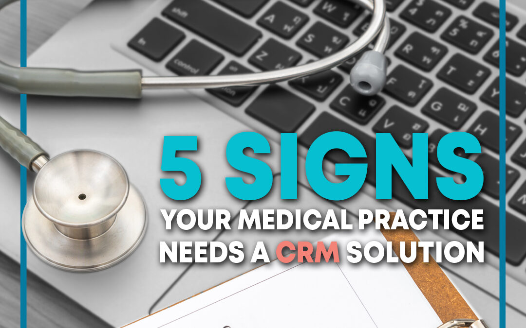 5 Signs Your Medical Practice Needs a CRM Solution
